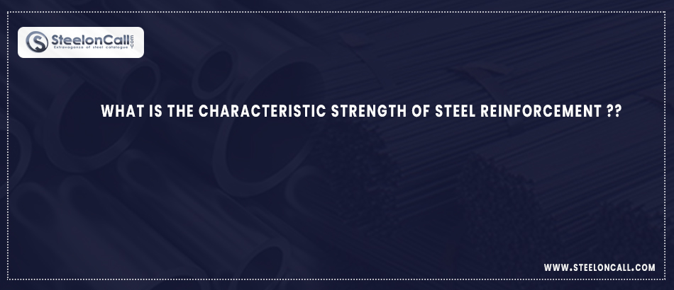 What is the characteristic strength of steel reinforcement?