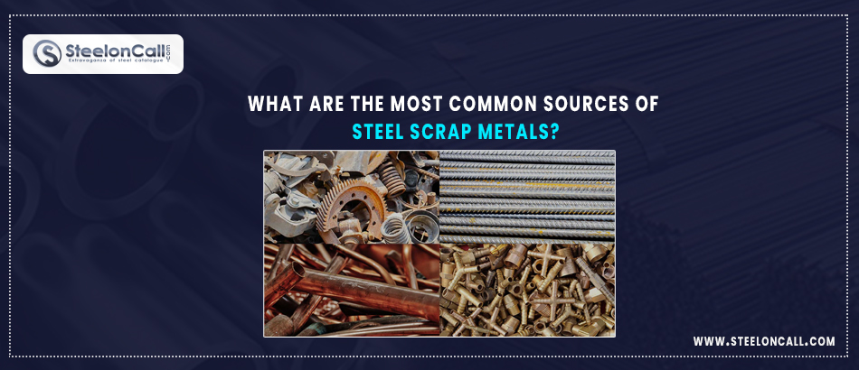 What are the most common sources of steel scrap metals?