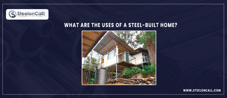 What are the uses of a steel-built home?