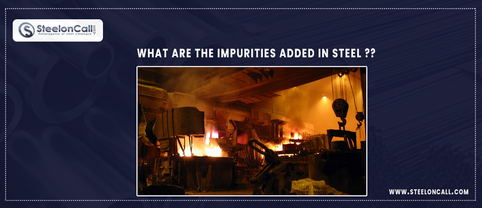 What are the impurities added in steel?