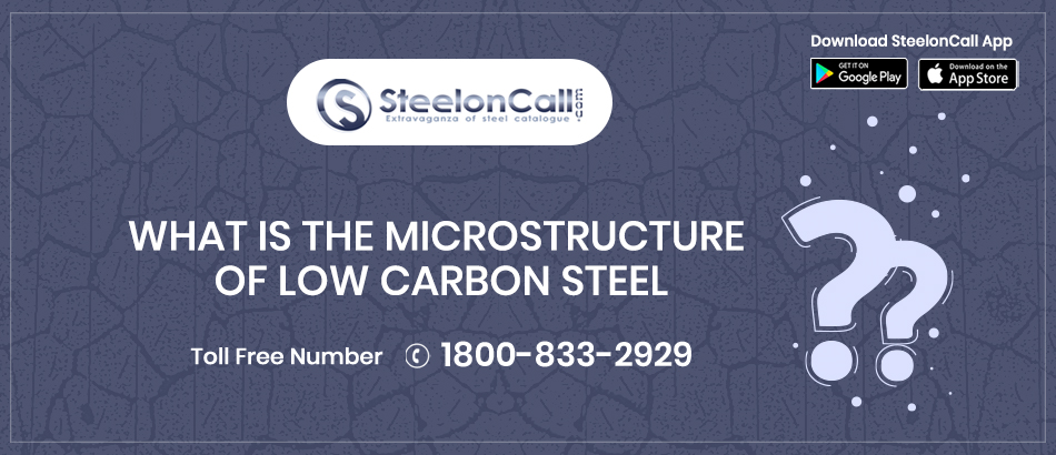 What Is The Microstructure Of Low Carbon Steel?