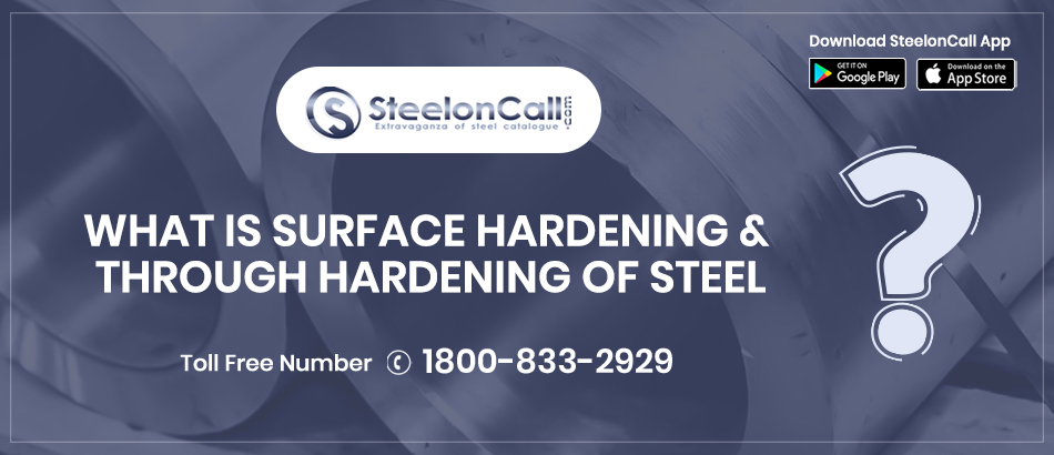 What is Surface Hardening & Through Hardening of Steel?
