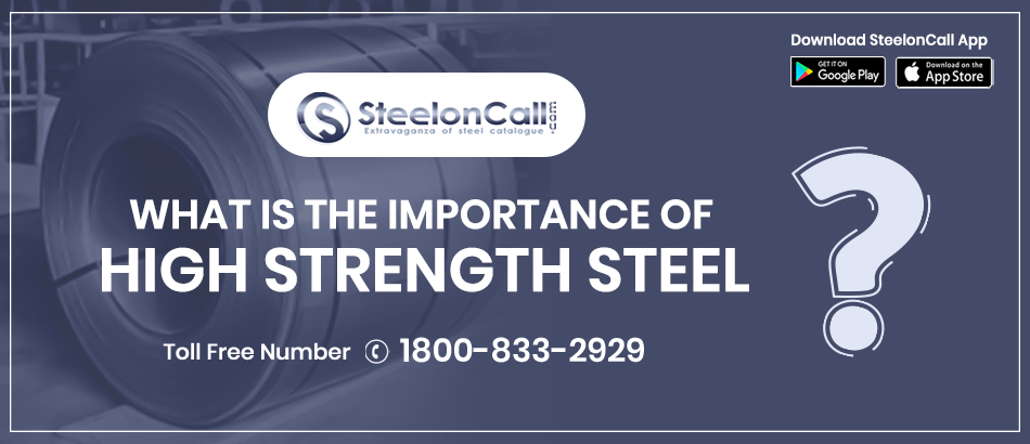 What is the importance of high strength steel?
