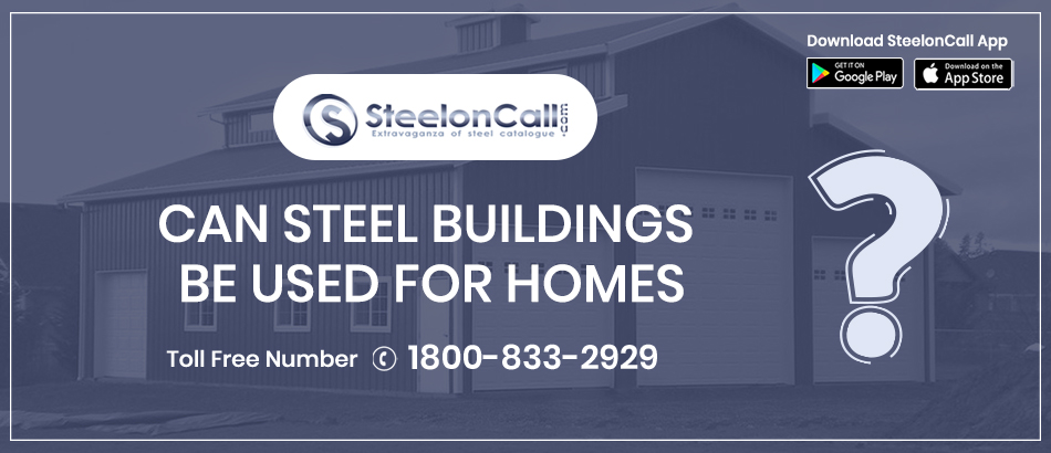 Can Steel Buildings Be Used For Homes?