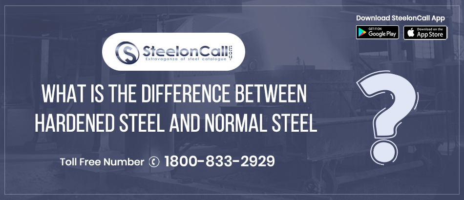 What is the difference between hardened steel and normal steel?