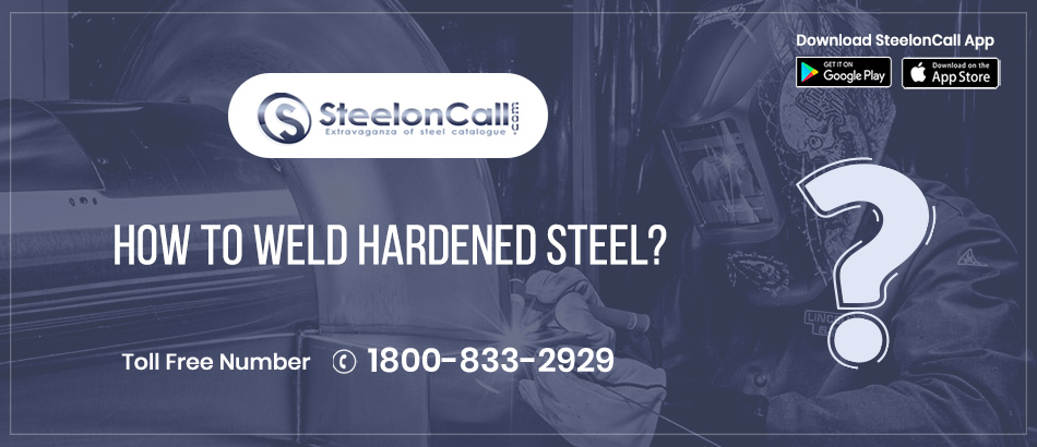 How To Weld Hardened Steel?