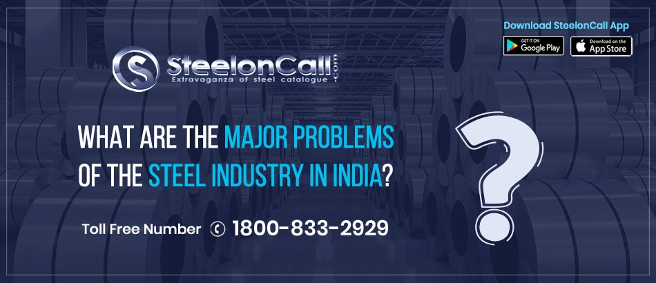 What are the major problems of the steel industry in India?