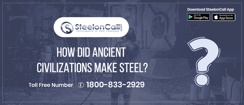 How did ancient civilizations make steel?