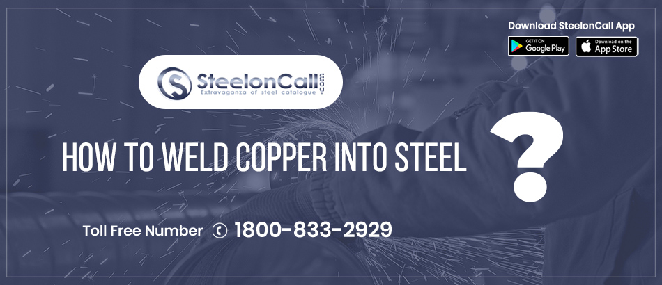 How To Weld Copper Into Steel?
