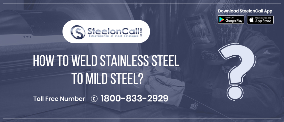 How to weld stainless steel to Mild steel?