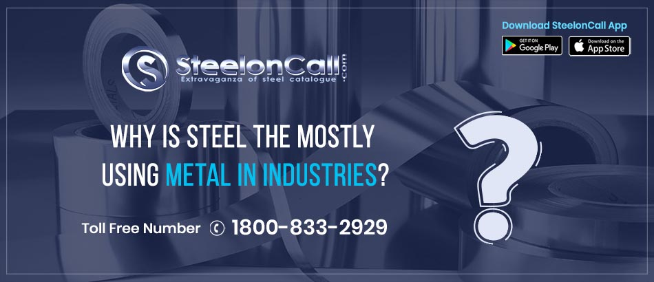 Why is steel the most using metal in industries?