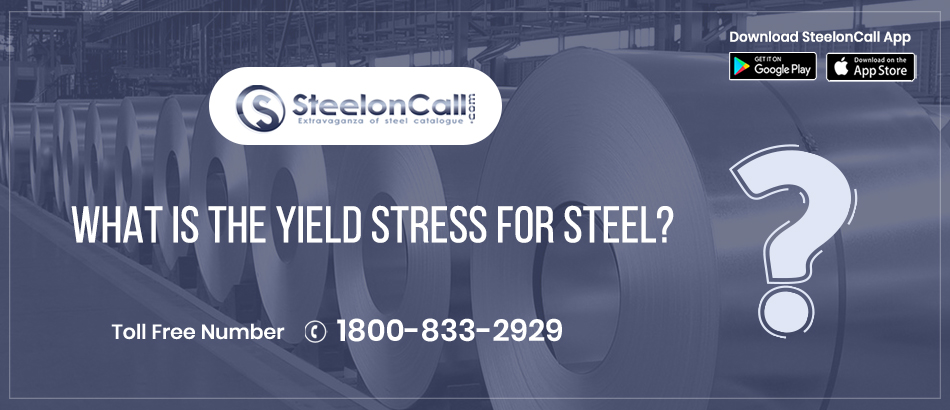 What is the yield strength for steel?