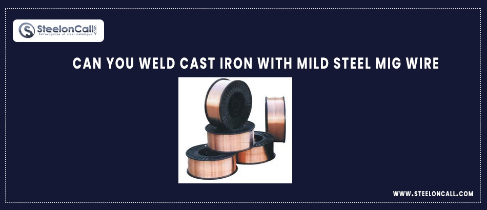 Can You weld cast iron with mild steel MIG wire?