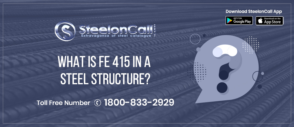 What is Fe 415 in a steel structure?