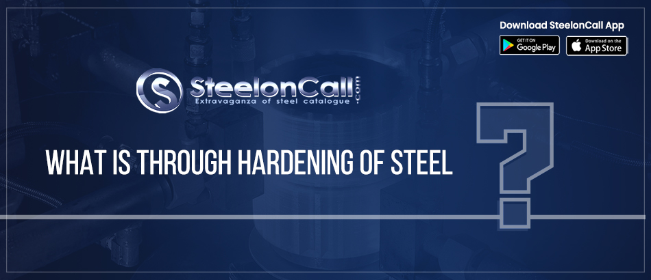 What Is Through Hardening of Steel?