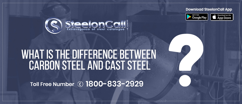What Is the Difference Between Carbon Steel And Cast Steel?