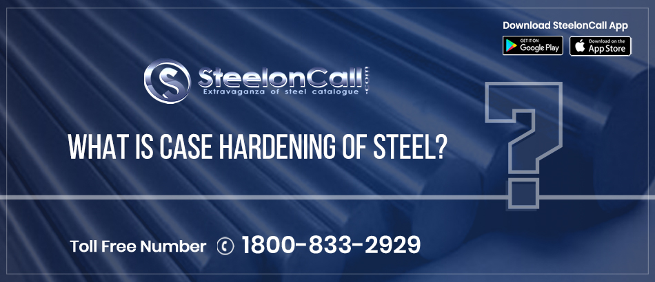 What Is Case Hardening of Steel?