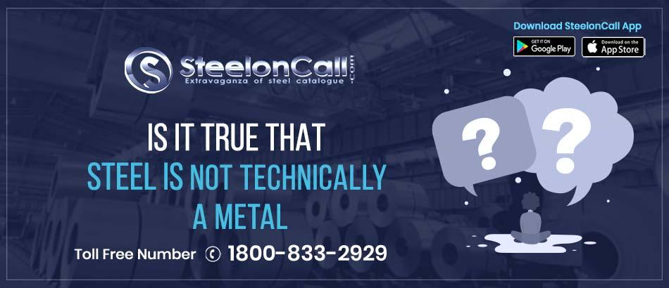 Is it true that steel is not technically a metal?
