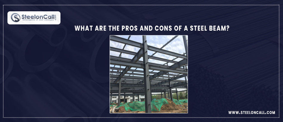 What are the pros and cons of a steel beam?