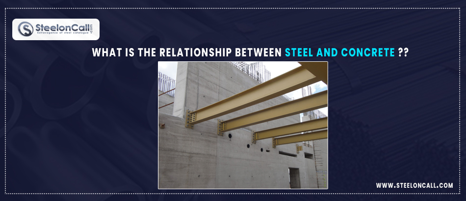 What is the relationship between Steel and concrete?