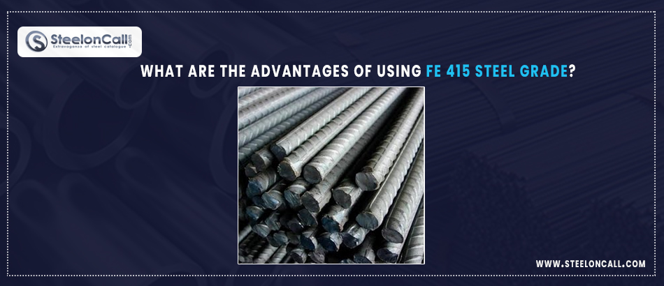 What are the Advantages of Using Fe 415 Steel Grade?