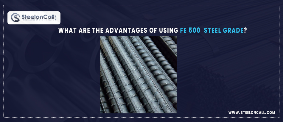 What are the Advantages of Using Fe 500 Steel Grade?