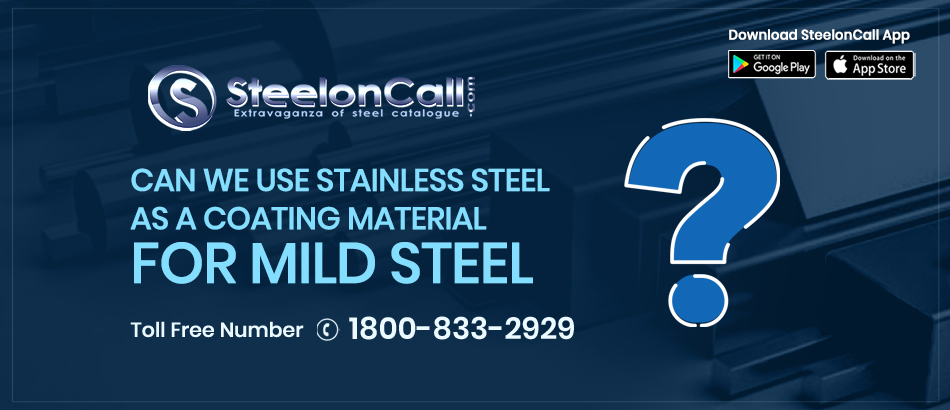 Can we use stainless steel as a coating material for mild steel?
