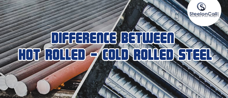 Difference between Cold Rolled Steel and Hot Rolled Steel