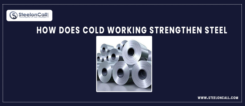 How Does Cold Working Strengthen Steel?
