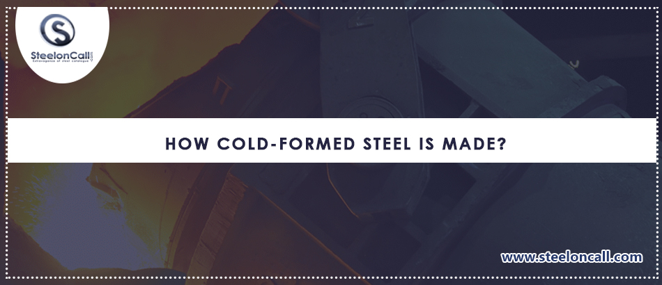 How Cold-Formed Steel is Made?