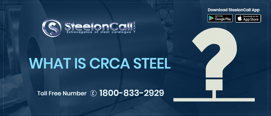 What is CRCA Steel?