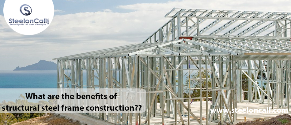 What are the benefits of structural steel frame construction?