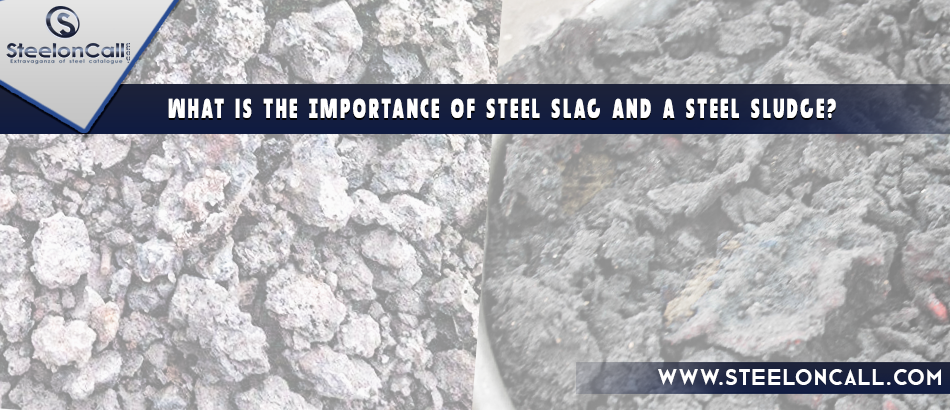 What is the Importance of steel slag and a steel sludge?