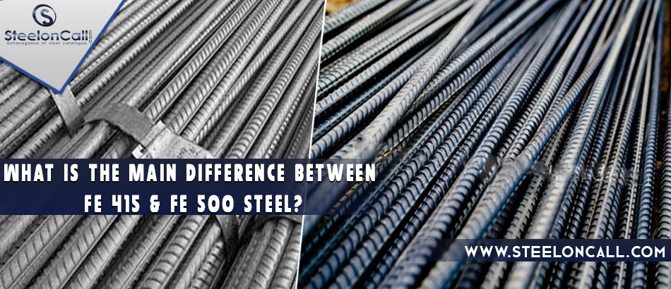 What is the main difference between Fe 415 & Fe 500 steel?