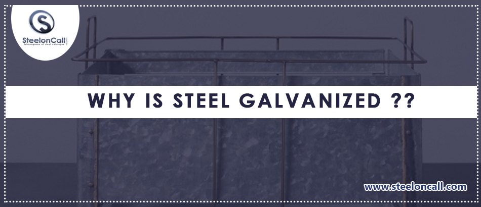 Why is steel galvanized?