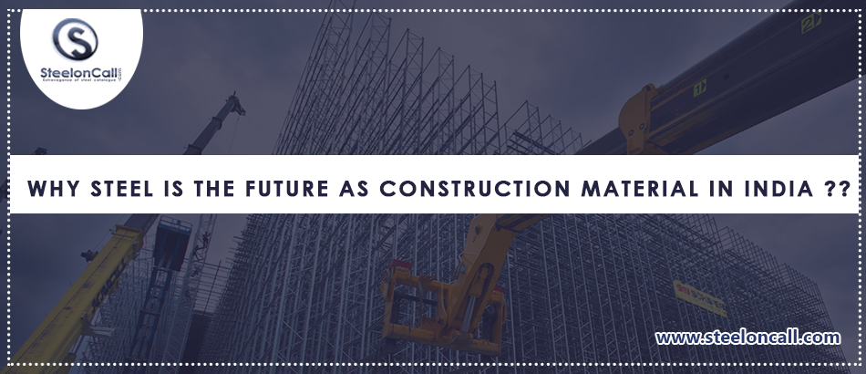 Why Steel Is The Future as Construction material In India?